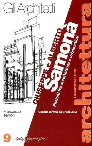 Giuseppe e Alberto Samonà. Fusioni fra architettura e urbanistica.: Tentori,Francesco.
