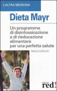 Dieta Mayr. Un programma di disintossicazione e un'alimentazione corretta.: Cataldi,Paolo.