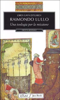 Raimondo Lullo. Una teologia per la missione.: Estelrich,Jordi Gayà.