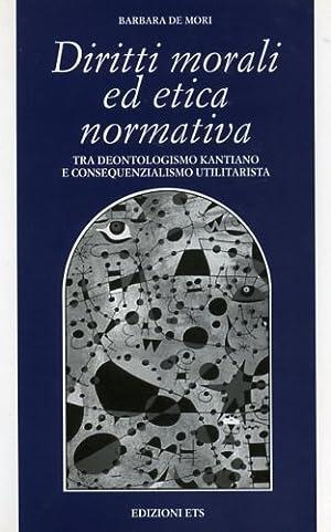 Diritti morali ed etica normativa. Tra deontologismo kantiano e consequenzialismo utilitaristica.: ...