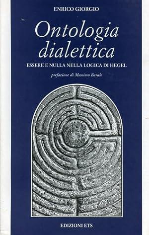 Ontologia dialettica. Essere e nulla nella logica di Hegel.: Giorgio,Enrico.