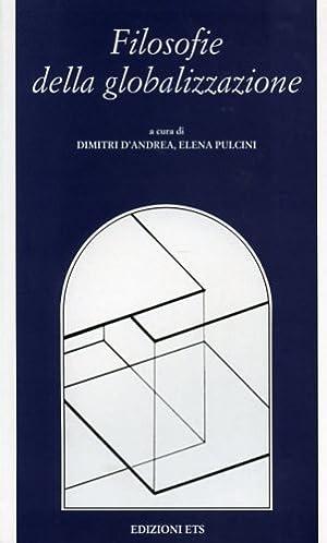 Filosofie della globalizzazione.: D'Andrea,Dimitri. Pulcini,Elena.