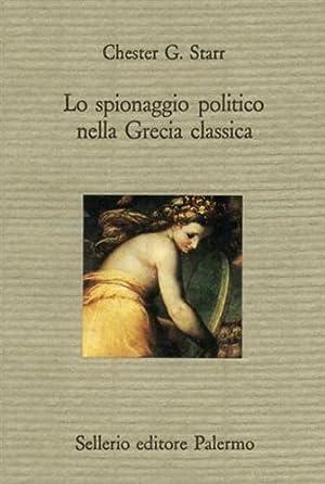 Lo spionaggio politico nella Grecia classica.: Starr,Chester G.