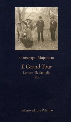 Il Grand Tour. Lettere alla famiglia 1890. Il ritratto di una dinastia fa: Majorana,Giuseppe.