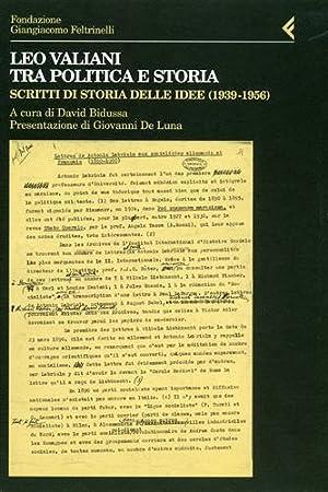 Leo Valiani tra politica e storia. Scritti di storia delle idee (1939-1956).: Bidussa,David. (a ...