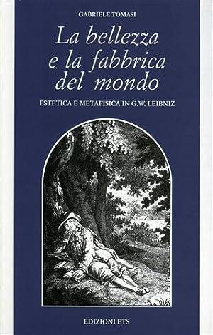 La bellezza e la fabbrica del mondo. Estetica e metafisica in G.W.Leibniz.: Tomasi,Gabriele.