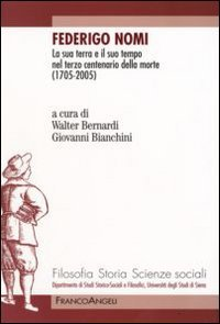 Federigo Nomi. La sua terra e il suo tempo nel terzo centenario della morte (1705-2005).: Bianchini...