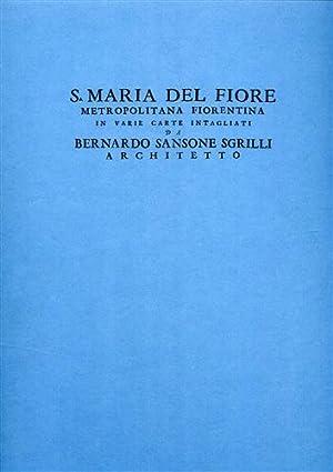 Santa Maria del Fiore in varie carte intagliate da Bernardo Sansone Sgrilli, architetto.: --