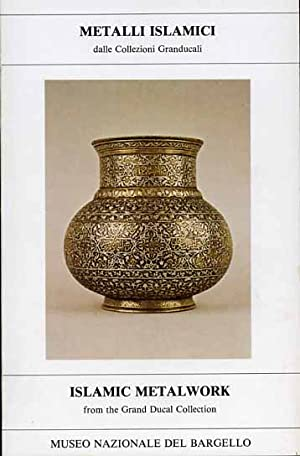 Metalli islamici dalle Collezioni Granducali. Islamic Metalwork from the Grand Ducal Collection.: -...