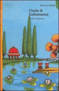 L' isola di Euthanasius. Scritti letterari.: Eliade, Mircea.