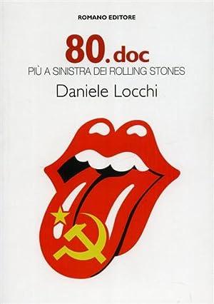 80.doc. Più a sinistra dei Rolling Stones.: Locchi,Daniele.