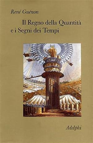 Il Regno della Quantità e i Segni dei Tempi.: Guénon,René.