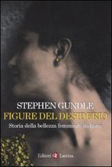 Figure del desiderio. Storia della bellezza femminile italiana dall' Ottocento a oggi.: Gundle...