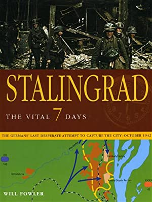 Stalingrad the vital 7 days. The Germans' last desperate attempt to capture the city: October ...