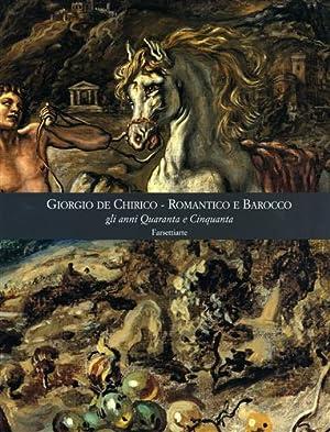 Giorgio De Chirico Romantico e Barocco gli anni quaranta e cinquanta. A cura di Maurizio Fagiolo ...