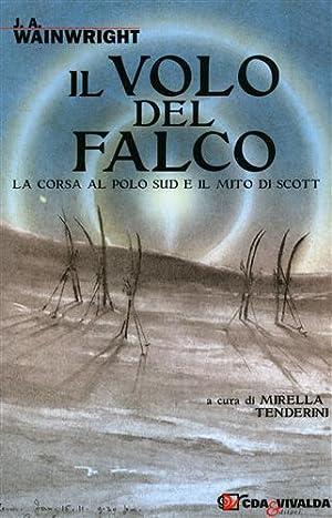 Il volo del falco. La corsa al Polo Sud e il mito di Scott.: Wainwright J. A.