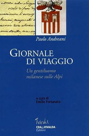 Giornale di viaggio. Un gentiluomo milanese sulle Alpi.: Andreani,Paolo.