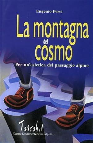 La montagna del cosmo. Per un'estetica del paesaggio alpino.: Pesci,Eugenio.