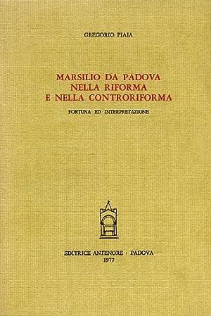 Marsilio da Padova nella Riforma e nella Controriforma. Fortuna ed interpretazione.: Piaia,Gregorio...