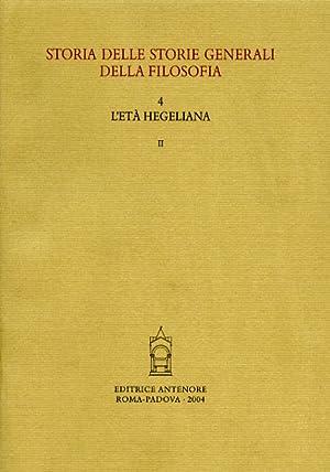 Storia delle storie generali della filosofia. Vol.4: L'età hegeliana. tomo II:La ...