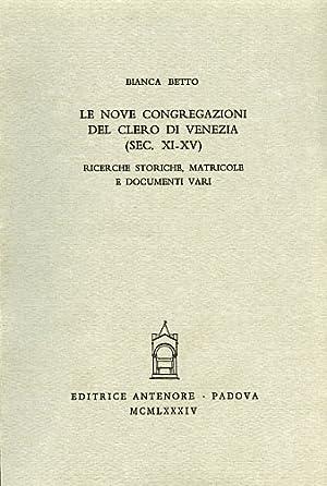 Le Nove Congregazioni del clero di Venezia (sec.XI-XIV). Ricerche storiche, matricole e documenti ...