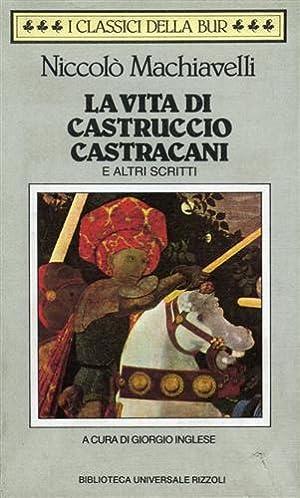 La vita di Castruccio Castracani e altri scritti.: Machiavelli,Niccol�.