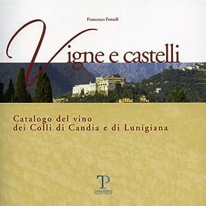 Vigne e Castelli. Catalogo del vino dei Colli di Candia e di Lunigiana. Lucca.: Fenudi,Francesco.