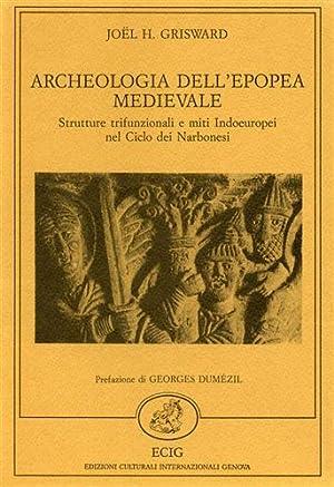 Archeologia dell'epopea medievale. Strutture trifunzionali e miti Indoeuropei nel Ciclo dei ...