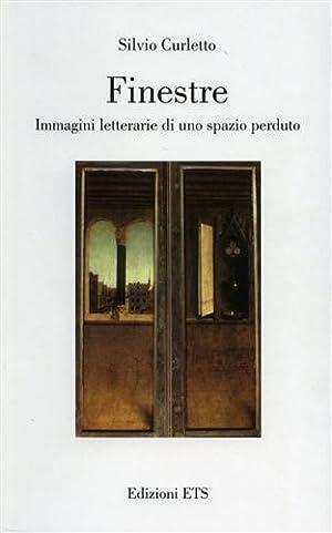 Finestre. Immagini letterarie di uno spazio perduto.: Curletto,Silvio.