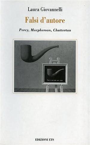 Falsi d'autore. Percy, MacPherson, Chatterton.: Giovannelli,Laura.