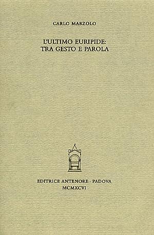 L'ultimo Euripide: Tra gesto e parola.: Marzolo,Carlo.