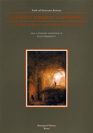 Architetti e ingegneri a confronto. vol.I: L'immagine di Roma fra Clemente XIII e Pio VII.: ...