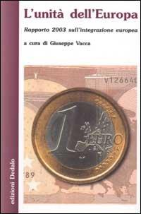 L' unità dell'Europa. Rapporto 2003 sull'integrazione europea.: Vacca,...