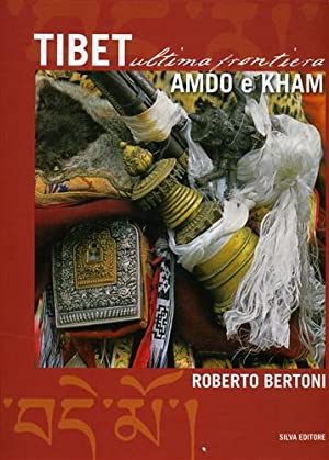 Tibet ultima frontiera. Amdo e Kham.: Bertoni,Roberto.