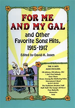 For Me and My Gal and Other Favorite Song Hits, 1915-1917.: Jasen,David (edited by).