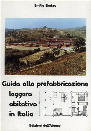 Guida alla prefabbricazione leggera abitativa in Italia.: Brotzu,Emilio.