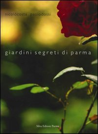 Giardini segreti di Parma.: Costa,Nicolò. Dossi,Paolo.