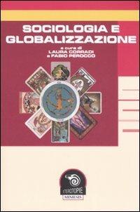 Sociologia e globalizzazione.: Corradi,Laura. Perocco,Fabio (a cura di).