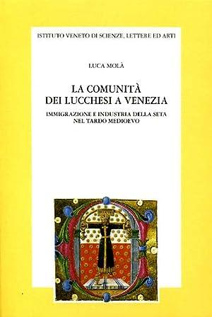 La comunità dei lucchesi a Venezia. Immigrazione e industria della seta nel tardo Medioevo.:...