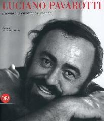 Luciano Pavarotti. L'uomo che emozionò il mondo.: Catalogo della Mostra: