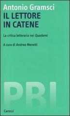 Il lettore in catene. La critica letteraria nei Quaderni.: Gramsci,Antonio.