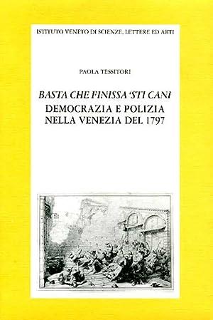 Basta che finissa 'sti cani. Democrazia e polizia nella Venezia del 1797.: Tessitori,Paola.