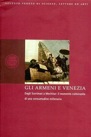 Gli Armeni e Venezia. Dagli Sceriman a Mechitar: il momento culminante di una consuetudine ...