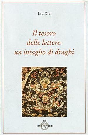 Il tesoro delle lettere: un intaglio di draghi.: Liu Xie.