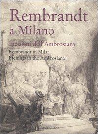 Rembrandt a Milano. Incisioni dell'Ambrosiana. Manifestazioni a lui dedicate: Catalogo della ...