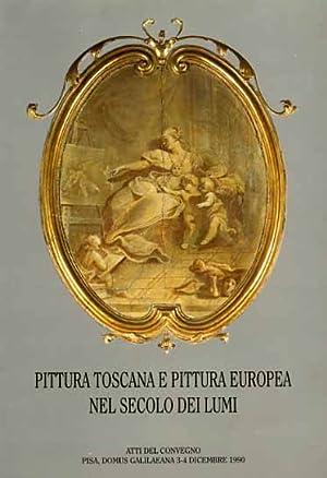 Pittura toscana e pittura europea nel secolo dei lumi.: Atti del Convegno di Studi: