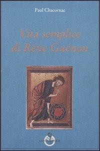 Vita semplice di René Guénon.: Chacornac,Paul.