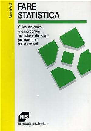 Fare statistica. Guida ragionata alle più comuni tecniche statistiche per operatori ...