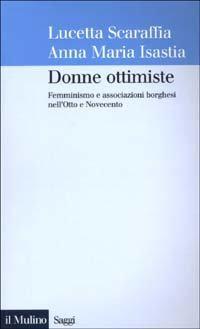 Donne ottimiste. Femminismo e associazioni borghesi nell'Otto e Novecento.: Scaraffia,Lucetta....