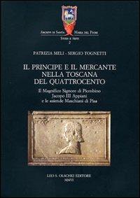 Il principe e il mercante nella Toscana del Quattrocento. La vita e le opere del Magnifi: Meli,...
